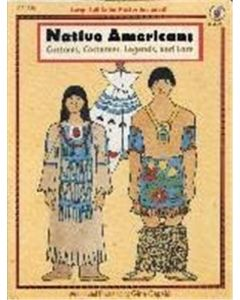 Native Americans: Customs, Costumes, Legends & Lore