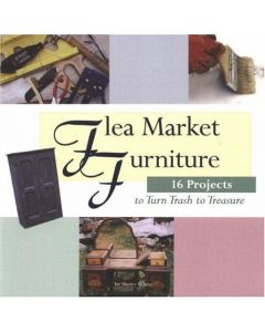 Flea Market Furniture: 16 Projects to Turn Trash to Treasure