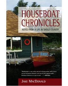 Houseboat Chronicles: Notes From a Life in Shield Country