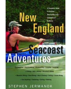 New England Seacoast Adventures: A Complete Guide to the Great Outdoors from Connecticut  to Maine