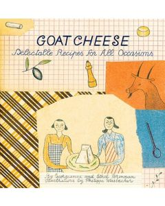 Goat Cheese: Delectable Recipes for All Occasions (Artful Kitchen)