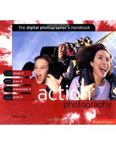 Action Photography: The Digital Photographer's Handbook