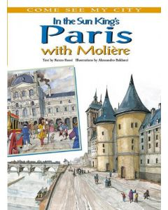 Come See My City - In the Sun King's Paris With Molière By Renzo Rossi